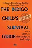 The Indigo Child Survival Guide: Unlock your supernatural powers and thrive as an indigo child