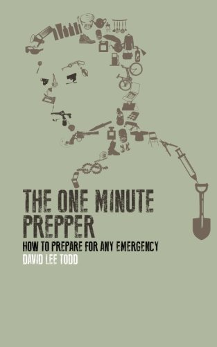 The One Minute Prepper: Prepping Your Home and Family to Survive: 60 Concise Lessons in the Arts of Survival, Disaster Preparedness, and Food Storage