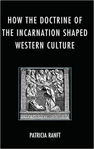 how the doctrine of incarnation shaped western culture ranft patricia