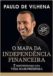 O Mapa da Independencia Financeira: 7 Principios para uma vida mais prospera
