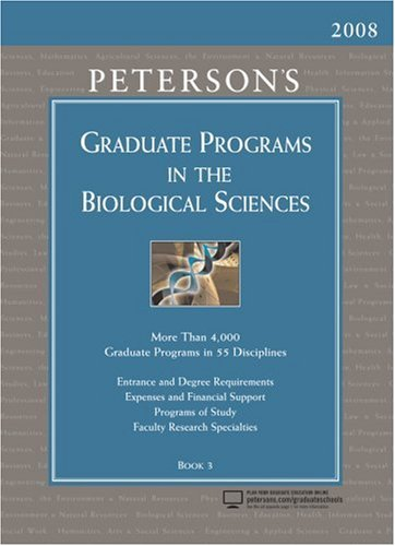 Graduate Programs in the Biological Sciences 2008 (Peterson's Graduate Programs in the Biological/Biomedical Sciences)