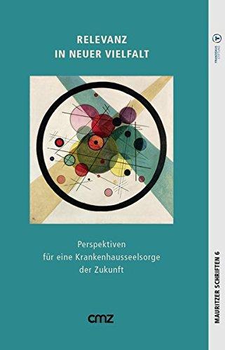 Relevanz in neuer Vielfalt: Perspektiven für eine Krankenhausseelsorge der Zukunft (Mauritzer Schriften) Taschenbuch – 1. Juni 2018 Michael Fischer CMZ 3870623047 Praktische Theologie