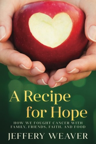 A Recipe for Hope: How We Fought Cancer with Family, Friends, Faith, and Food