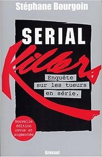 Serial Killers : Enquête mondiale sur les tueurs en série par Bourgoin