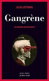 La trilogie du Caucase, tome 2 : Gangrène par Latynina