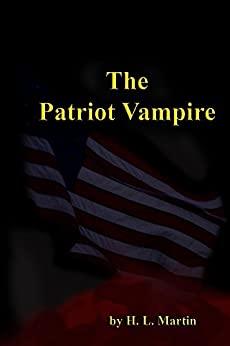 The Patriot Vampire by [Martin, H. L.]