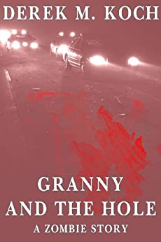 Granny and the Hole - A Zombie Story by [Koch, Derek M.]