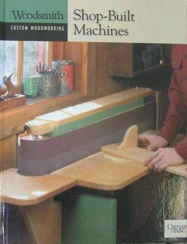 Shop-Built Machines (Woodsmith Custom Woodworking)