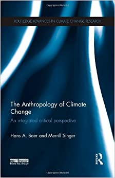 The Anthropology of Climate Change: An Integrated Critical Perspective (Routledge Advances in Climate Change Research)