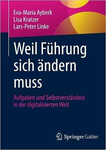 Book Weil Führung sich ändern muss: Aufgaben und Selbstverständnis in der digitalisierten Welt