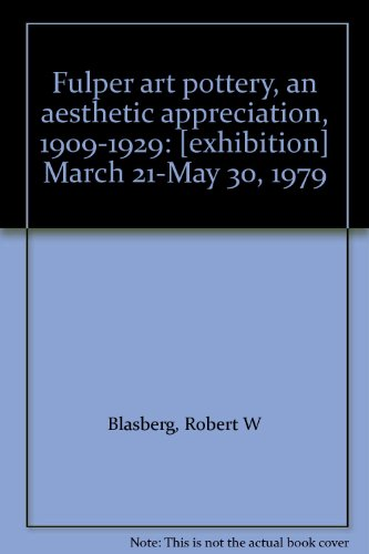 Fulper art pottery, an aesthetic appreciation, 1909-1929: [exhibition] March 21-May 30, 1979