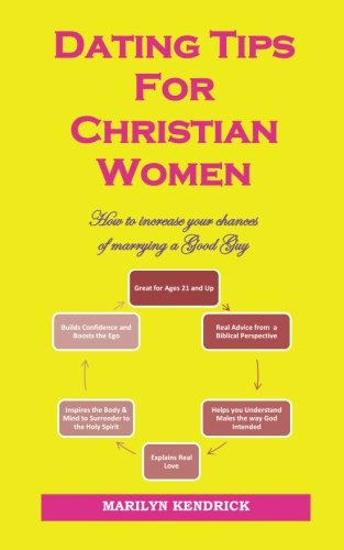 Dating Tips For Christian Women: How to increase your chances of marrying a Good Guy