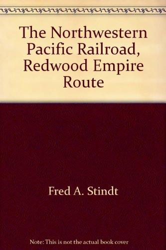 Northwestern Pacific Railroad (The Northwestern Pacific Railroad: Redwood Empire Route)