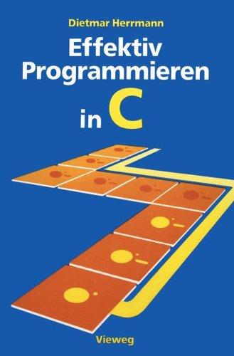 Effektiv Programmieren in C: Eine Einführung in die Programmiersprache (German Edition)