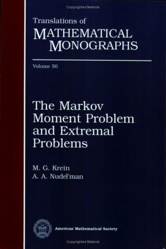 The Markov Moment Problem and Extremal Problems (Translations of Mathematical Monographs, Vol. 50) M.G. Krein