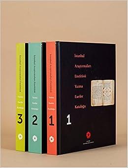 Istanbul Arastirmalari Enstitüsü Yazmalar Katalogu Vols. 1-3