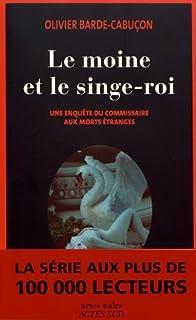 Le moine et le singe-roi : une enquête du commissaire aux morts étranges, Barde-Cabuçon, Olivier