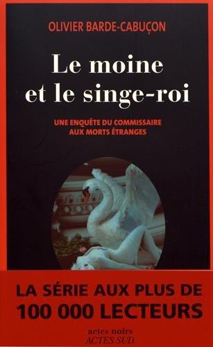 Une enquête du commissaire aux morts étranges : Le moine et le singe-roi Broché – 1 mars 2017 Olivier Barde-Cabuçon Actes Sud Editions 2330075383 Policier