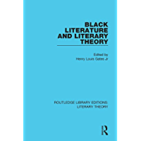Black Literature and Literary Theory (Routledge Library Editions: Literary Theory Book 13)