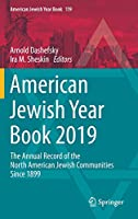 American Jewish Year Book 2019: The Annual Record of the North American Jewish Communities Since 1899 (American Jewish...