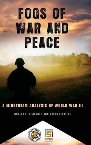 Fogs of War and Peace: A Midstream Analysis of World War III (Praeger Security International)