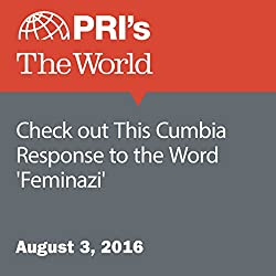 Check out This Cumbia Response to the Word 'Feminazi'