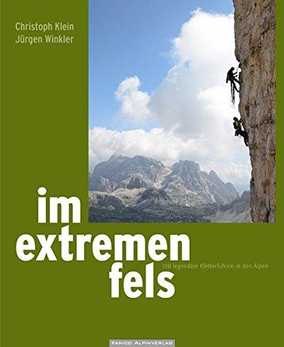 Im extremen Fels: 100 legendäre Kletterführen in den Alpen