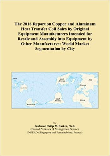 Book The 2016 Report on Copper and Aluminum Heat Transfer Coil Sales by Original Equipment Manufacturers Intended for Resale and Assembly into Equipment by ... World Market Segmentation by City