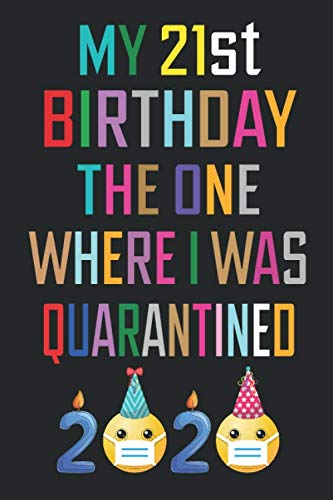 My 21st Birthday The One Where I Was Quarantined Notebook Happy 21 Years Old Birthday Gift Ideas For Her Him Boys Girls Quarantine 21st Birthday Funny Card Alternative 6 X