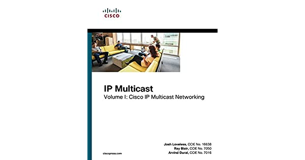 IP Multicast, Volume I: Cisco IP Multicast Networking: Josh