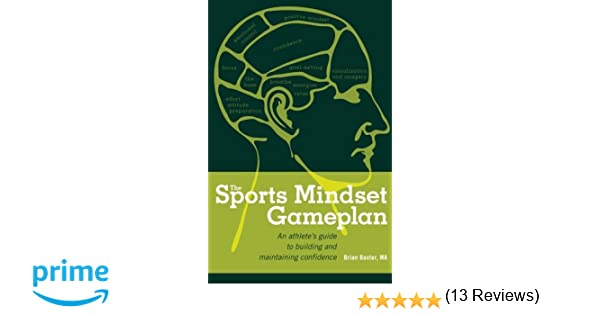 The Sports Mindset Gameplan: An Athlete's Guide to Building and ...