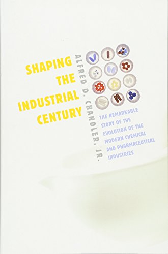 Shaping the Industrial Century: The Remarkable Story of the Evolution of the Modern Chemical and Pharmaceutical Industries (Harvard Studies in Business History)