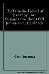 TheTarnished Jewel of Jazaar by Carr, Susanna ( Author ) ON Jun-15-2012, Hardback