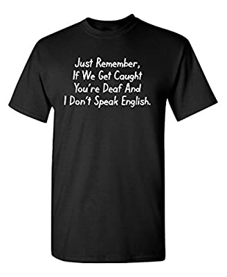 Feelin Good Tees If We Get Caught You're Deaf. Funny Sarcastic Adult T Shirts