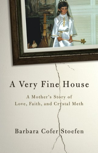 A Very Fine House: A Mother's Story of Love, Faith, and Crystal Meth