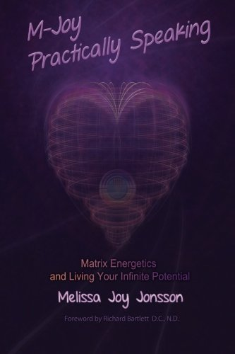 M-Joy Practically Speaking: Matrix Energetics and Living Your Infinite Potential [Melissa Joy Jonsson] (Tapa Blanda)