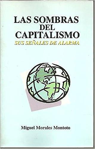 LAS SOMBRAS DEL CAPITALISMO. SUS SEÑALES DE ALARMA.: Miguel ...