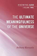 The Ultimate Meaningfulness of the Universe: Knowing God, Volume 2:
