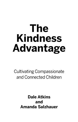 The Kindness Advantage: Cultivating Compassionate and Connected Children