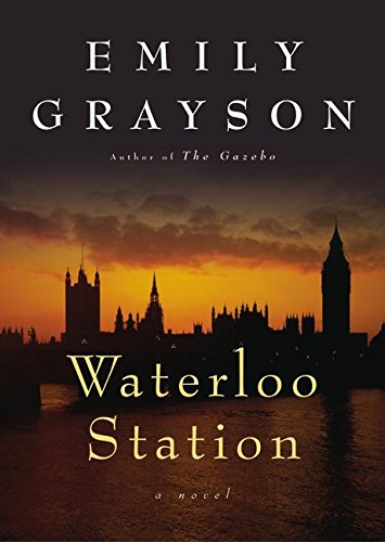 Waterloo Station: A Novel (Grayson, Emily) (Waterloo Station)