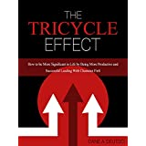 The Tricycle Effect: How To Be More Significant in Life by Being More Productive and Successful Leading With Character First