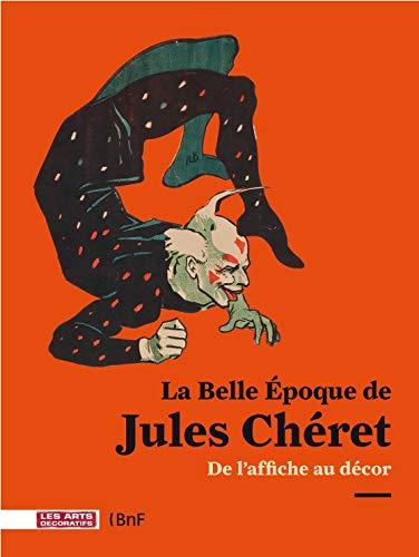 La Belle Epoque de Jules Chéret : De l'affiche au décor ()