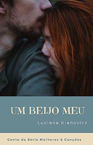 Um Beijo Meu (Mulheres & Canções Livro 1)