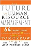img - for The Future of Human Resource Management : 64 Thought Leaders Explore the Critical HR Issues of Today and Tomorrow (Hardcover)--by Mike Losey [2005 Edition] ISBN: 9780471677918 book / textbook / text book