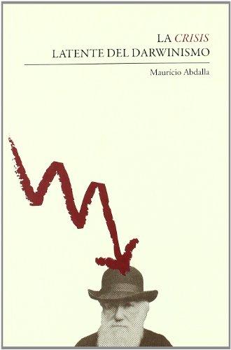 Descargar Libro Crisis Latente Del Darwinismo, La Mauricio Abdalla Guerrieri