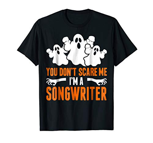 You Don't Scare Me I'm SONGWRITER Halloween Shirt -