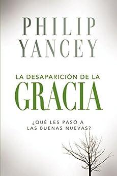 La desaparición de la gracia (Spanish Edition) by [Zondervan]