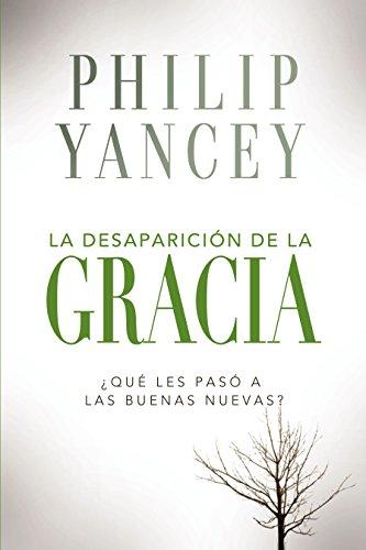 La desaparición de la gracia: ¿ Qué les pasó a la Buenas Nuevas? (Spanish Edition) by [Zondervan]