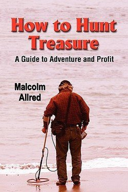 Malcolm Allred: How to Hunt Treasure : A Guide to Adventure and Profit (Paperback); 2006 Edition