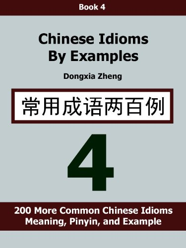 Chinese Idioms By Examples Book 4 200 More Common Chinese Idioms
